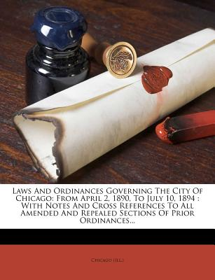 Nabu Press Laws and Ordinances Governing the City of Chicago: From April 2, 1890, to July 10, 1894: With Notes and Cross References to All at Sears.com